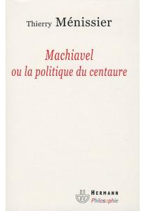 Machiavel ou la politique du centaure