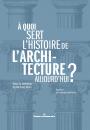 À quoi sert l'histoire de l'architecture aujourd'hui?